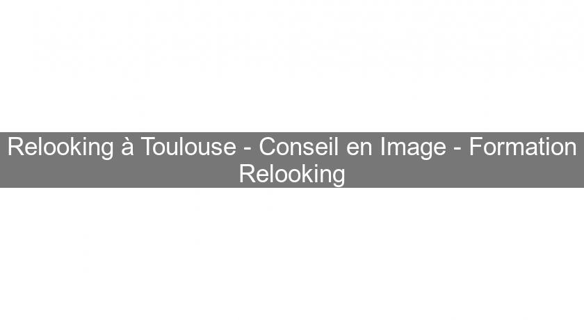 Relooking à Toulouse - Conseil en Image - Formation Relooking
