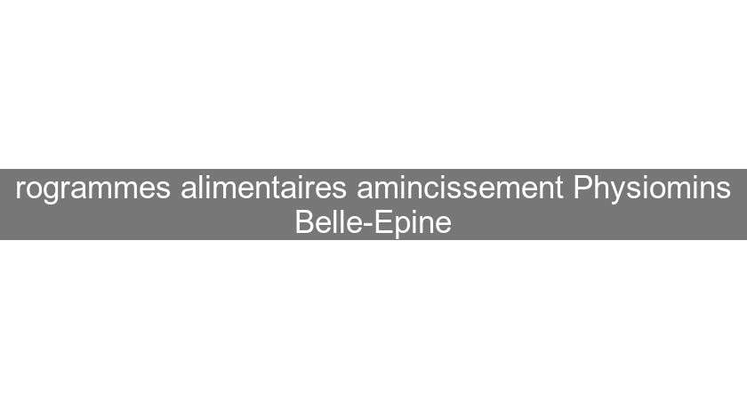 rogrammes alimentaires amincissement Physiomins Belle-Epine
