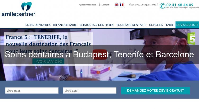 Soins dentaires à Budapest, Tenerife et Barcelone