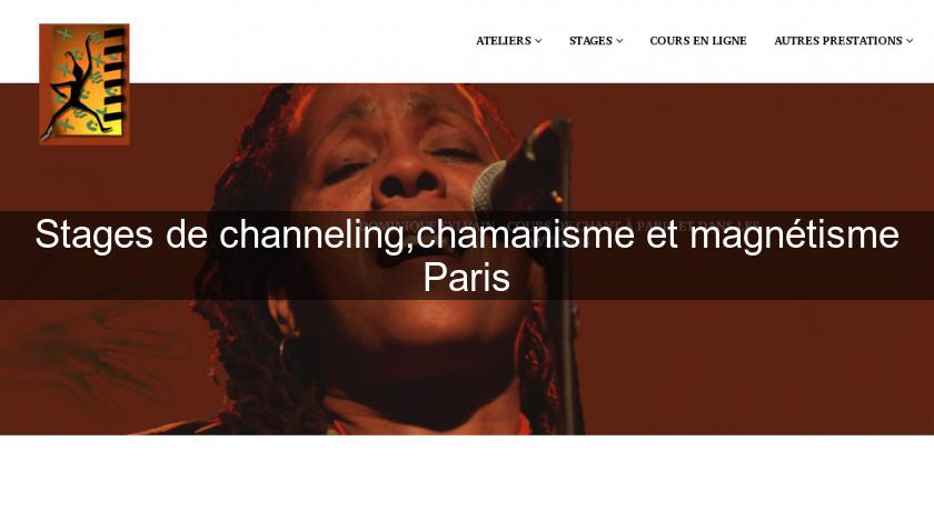 Stages de channeling,chamanisme et magnétisme Paris