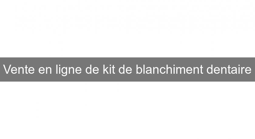 Vente en ligne de kit de blanchiment dentaire