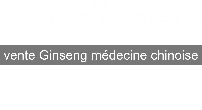 vente Ginseng médecine chinoise