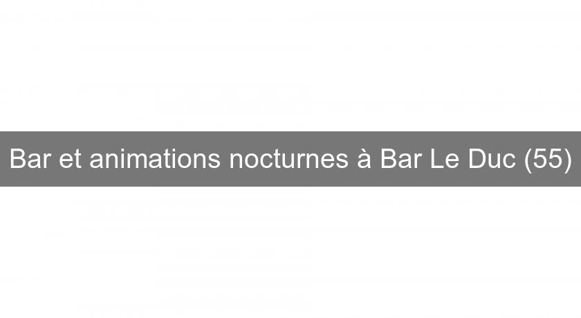 bar et animations nocturnes bar le duc 55 discoth que. Black Bedroom Furniture Sets. Home Design Ideas