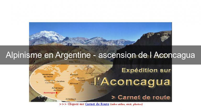Alpinisme en Argentine - ascension de l'Aconcagua