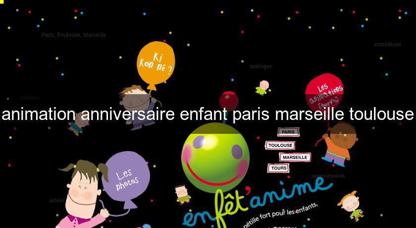 animation anniversaire enfant paris marseille toulouse