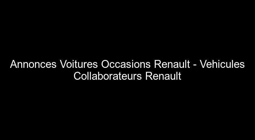 Annonces Voitures Occasions Renault - Vehicules Collaborateurs Renault
