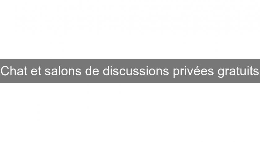 Chat et salons de discussions privées gratuits