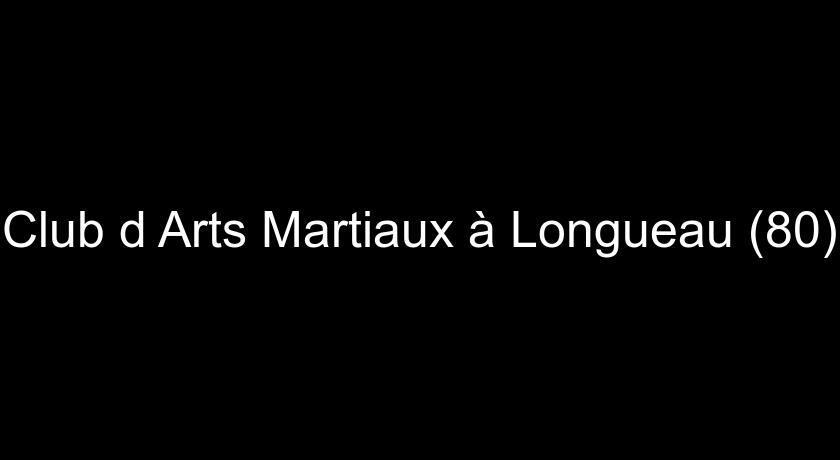 Club d'Arts Martiaux à Longueau (80)