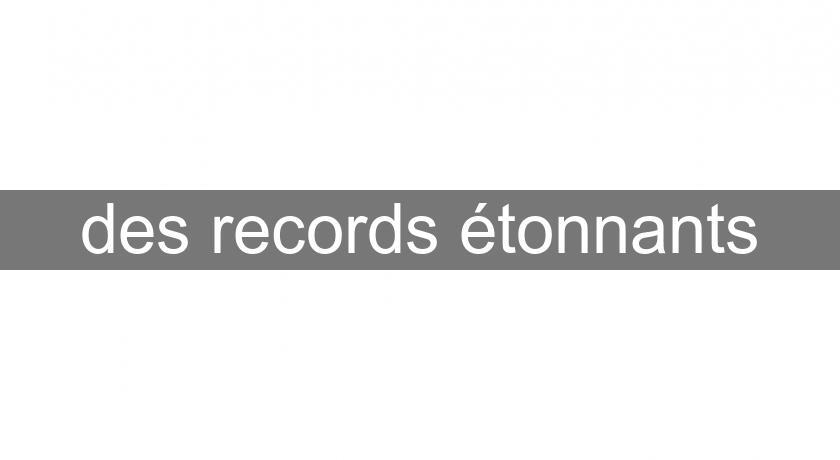 des records étonnants