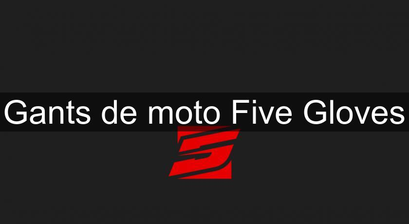 Gants de moto Five Gloves