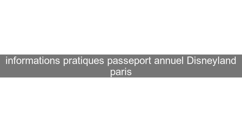 informations pratiques passeport annuel Disneyland paris