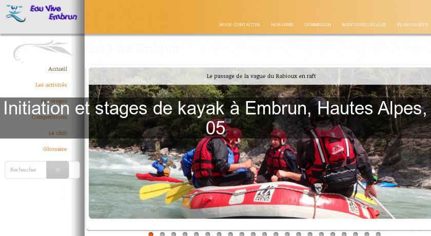 Initiation et stages de kayak à Embrun, Hautes Alpes, 05