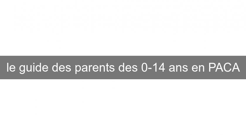 le guide des parents des 0-14 ans en PACA