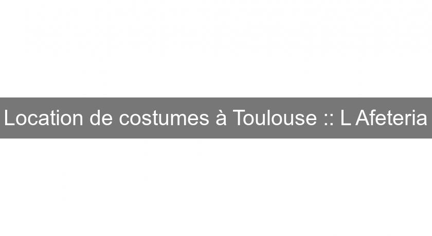 Location de costumes à Toulouse :: L'Afeteria