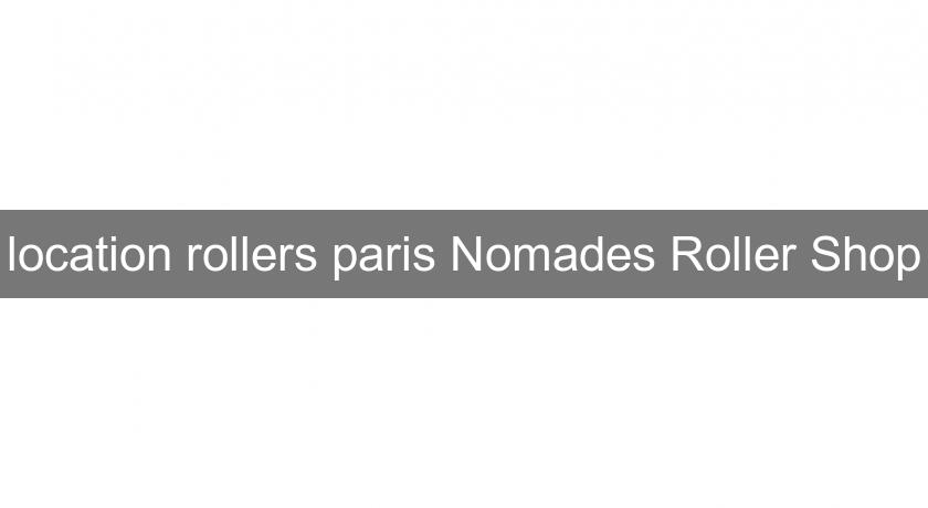 location rollers paris Nomades Roller Shop