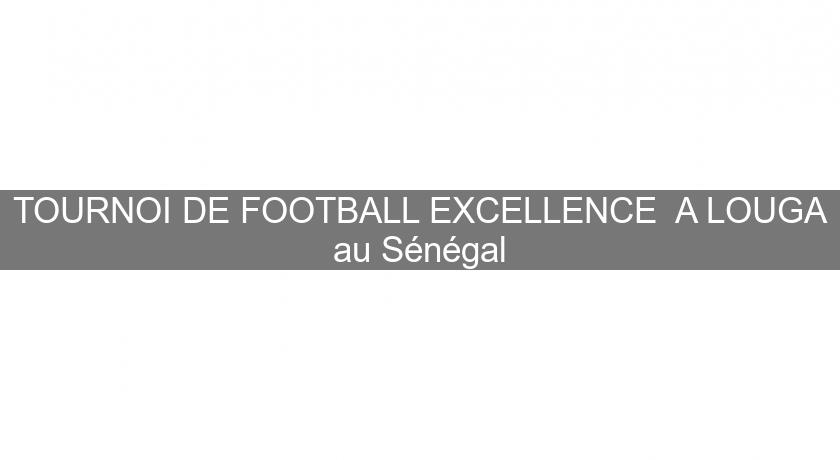 TOURNOI DE FOOTBALL EXCELLENCE  A LOUGA au Sénégal