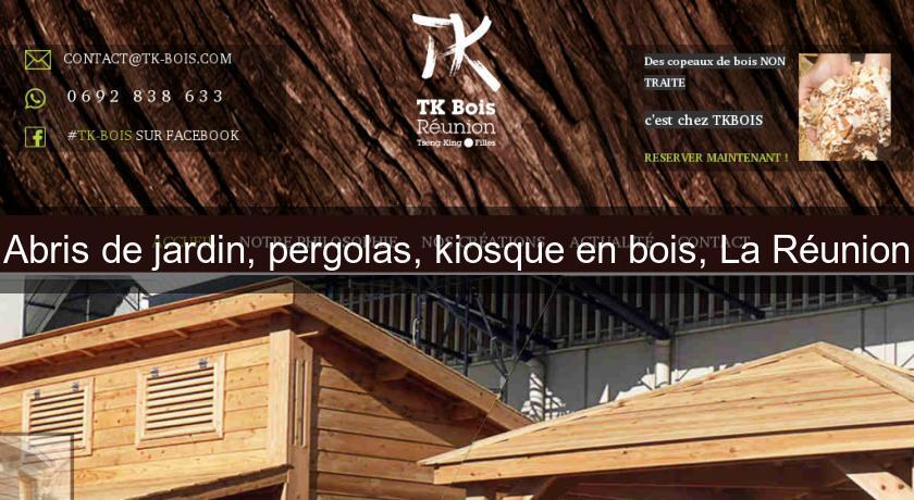 Abris de jardin, pergolas, kiosque en bois, La Réunion Serres de ...