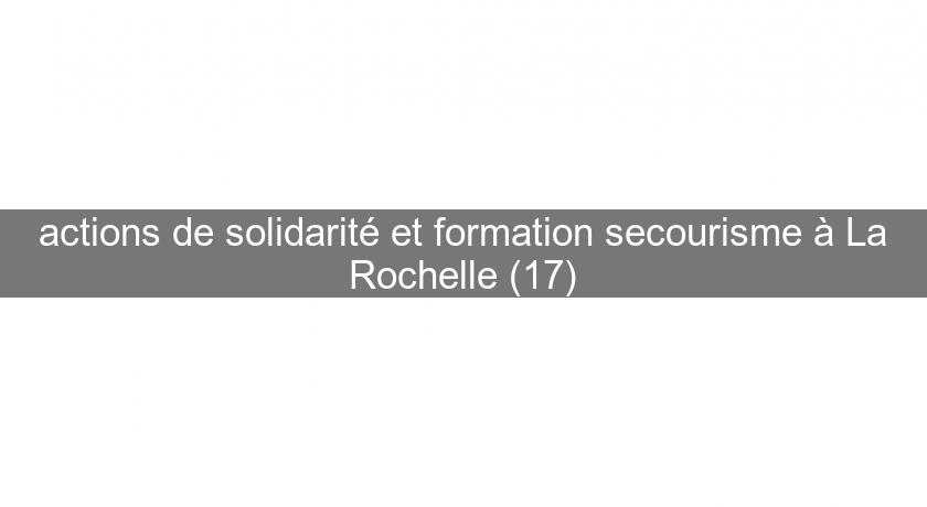 actions de solidarité et formation secourisme à La Rochelle (17)
