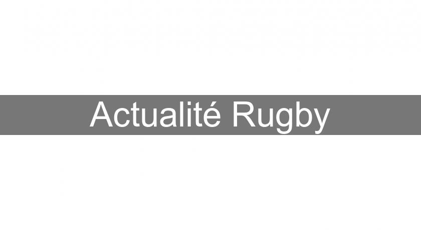 Actualité Rugby