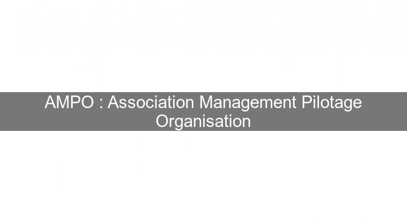 AMPO : Association Management Pilotage Organisation