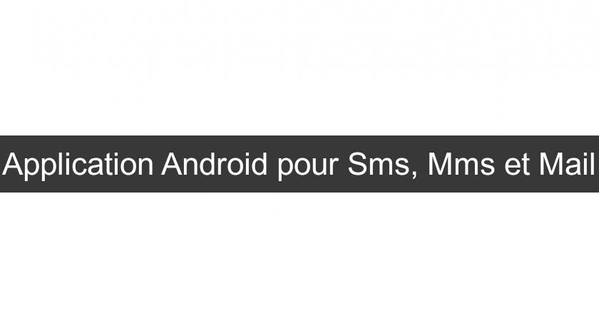 Application Android pour Sms, Mms et Mail