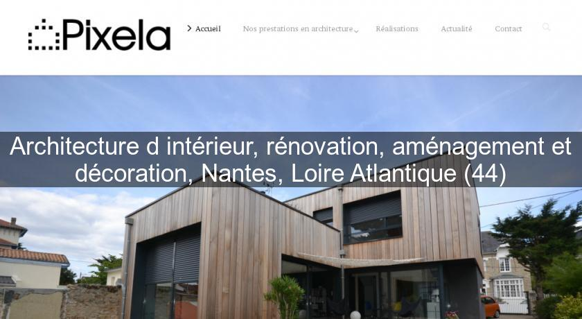 Architecture d 39 int rieur r novation am nagement et for Architecte loire atlantique