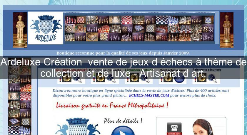 86dbd77b485 Site   Ardeluxe Création Vente De Jeux D échecs à Thème De Collection Et De  Luxe - Artisanat D art.