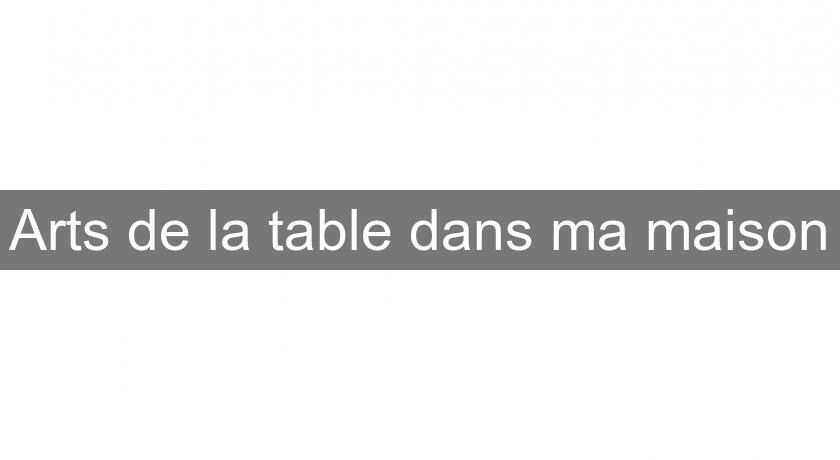Arts de la table dans ma maison