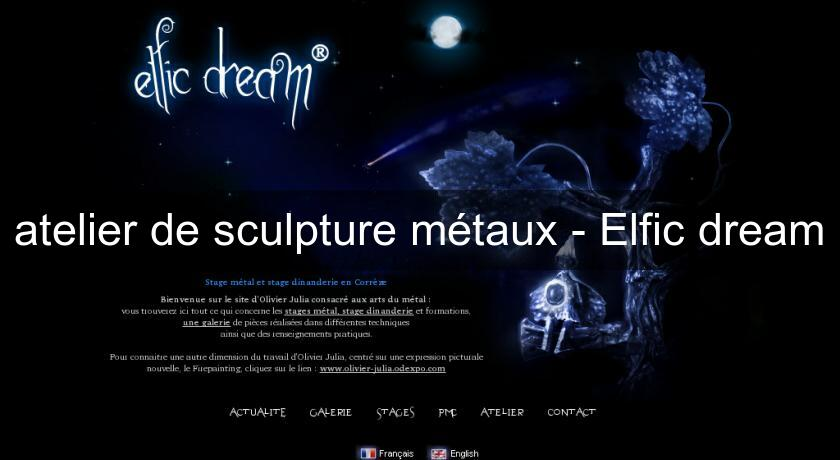 atelier de sculpture métaux - Elfic dream