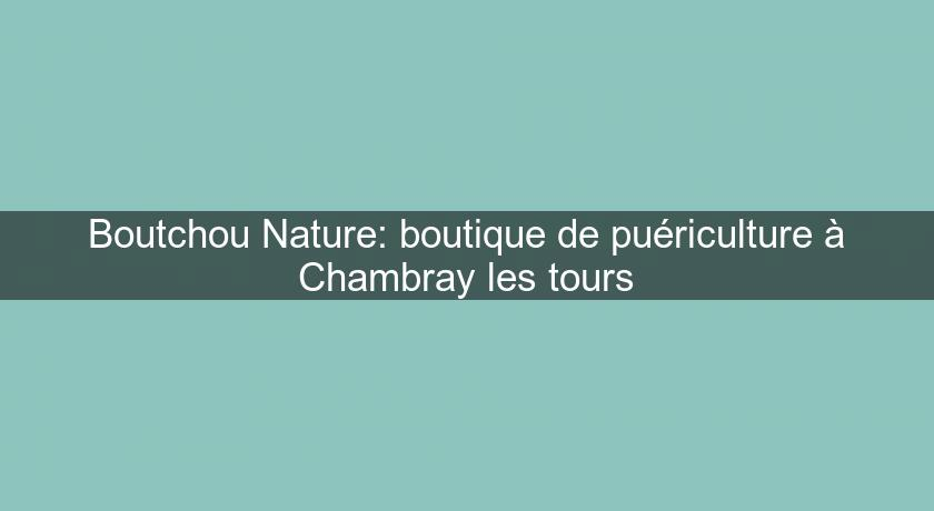 boutchou nature boutique de pu riculture chambray les tours vetement b b. Black Bedroom Furniture Sets. Home Design Ideas