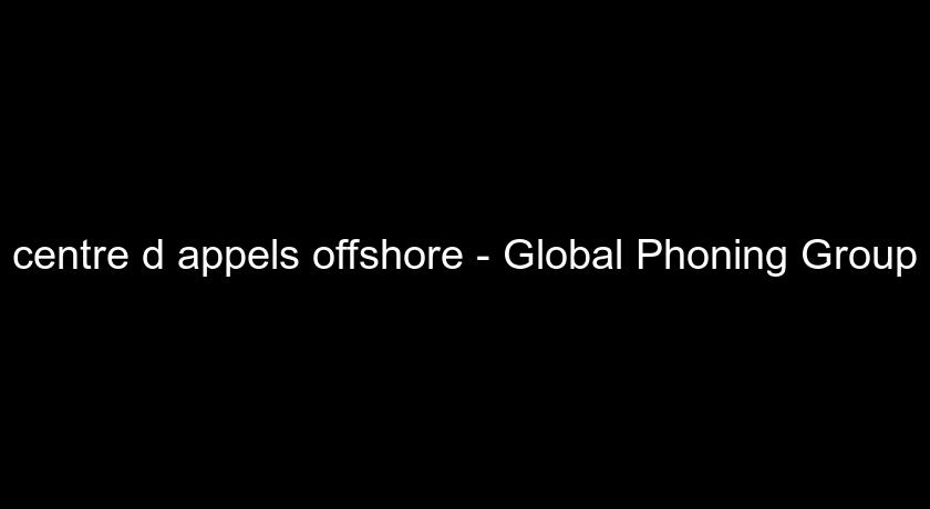 centre d'appels offshore - Global Phoning Group