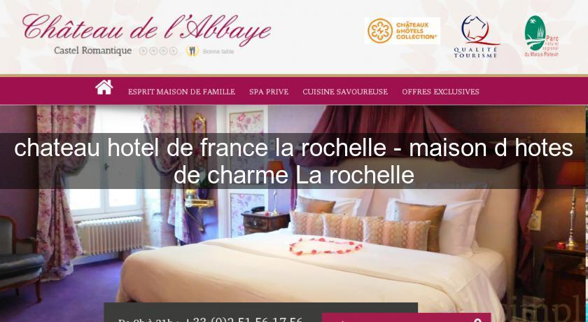 Chateau hotel de france la rochelle maison d 39 hotes de - Chambres d hotes de charme la rochelle ...