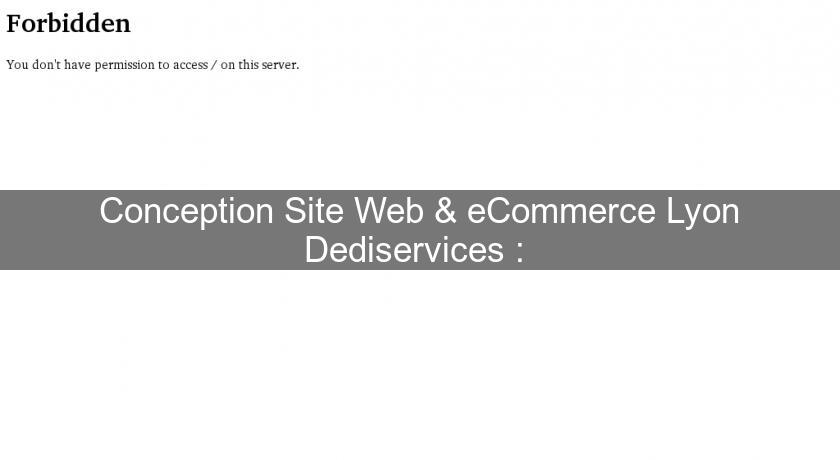 Conception Site Web & eCommerce Lyon Dediservices :