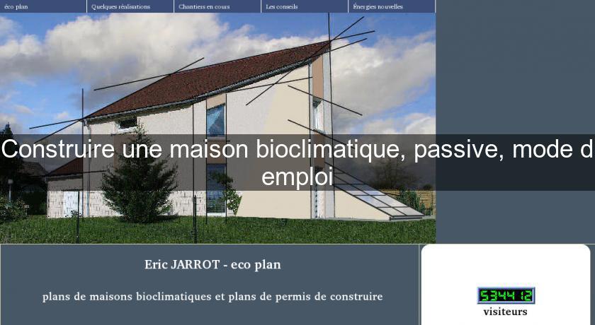 construire une maison bioclimatique passive mode d 39 emploi construction maison. Black Bedroom Furniture Sets. Home Design Ideas