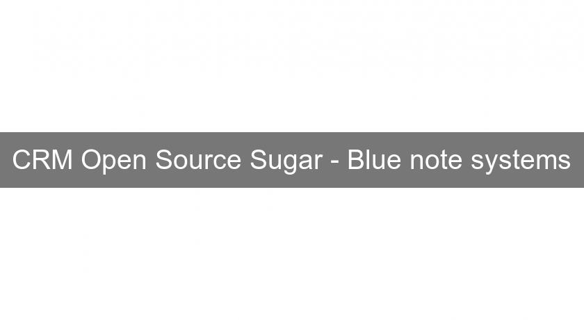 CRM Open Source Sugar - Blue note systems