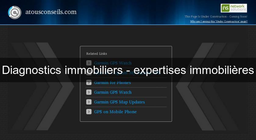 Diagnostics immobiliers - expertises immobilières