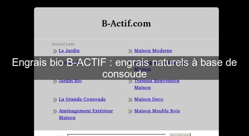 Engrais bio b actif engrais naturels base de consoude produits bio - Graine de consoude ...