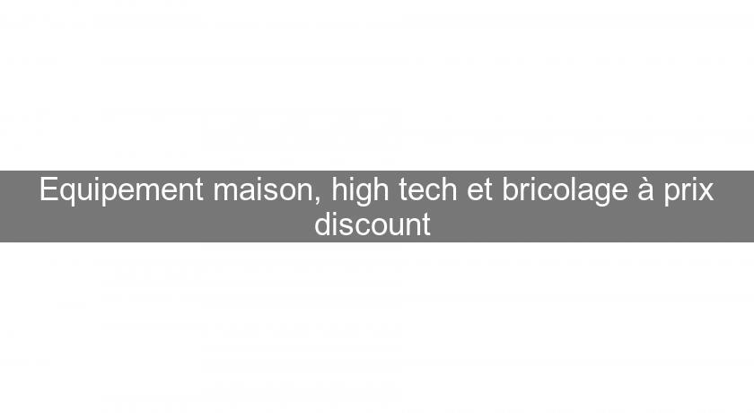 Site : Equipement Maison, High Tech Et Bricolage à Prix Discount