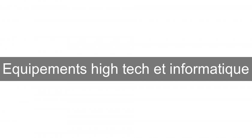 Equipements high tech et informatique