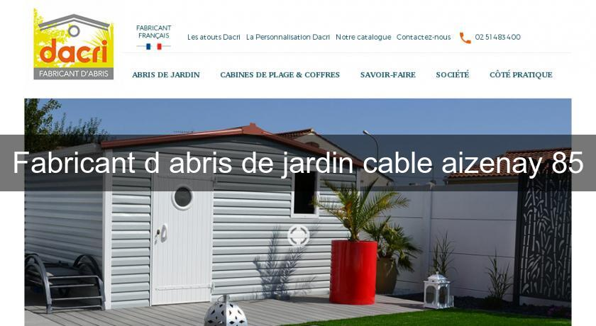 Superbe Fabricant Du0027abris De Jardin Cable Aizenay 85 Fabricant Beau