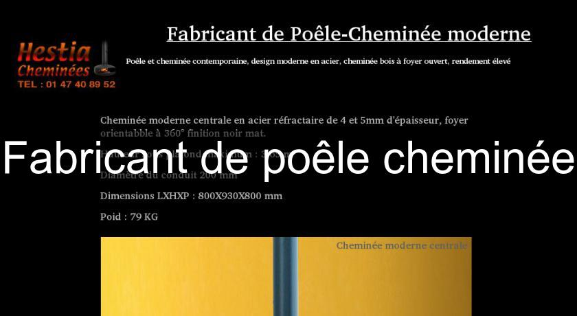 fabricant de po le chemin e chemin e. Black Bedroom Furniture Sets. Home Design Ideas