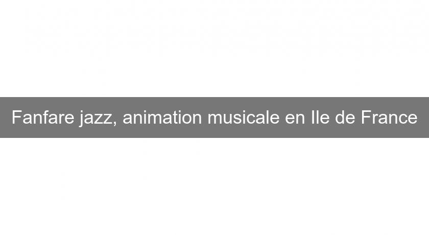 Fanfare jazz, animation musicale en Ile de France