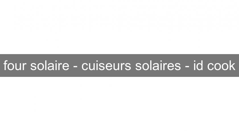 four solaire - cuiseurs solaires - id cook
