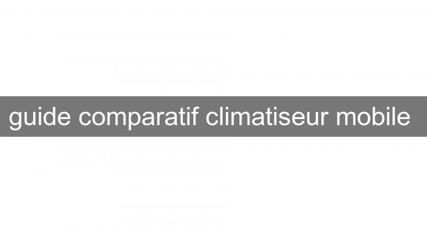 guide comparatif climatiseur mobile