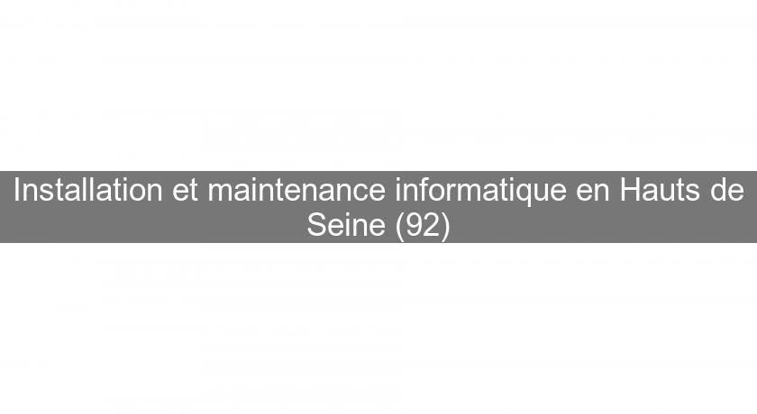Installation et maintenance informatique en Hauts de Seine (92)