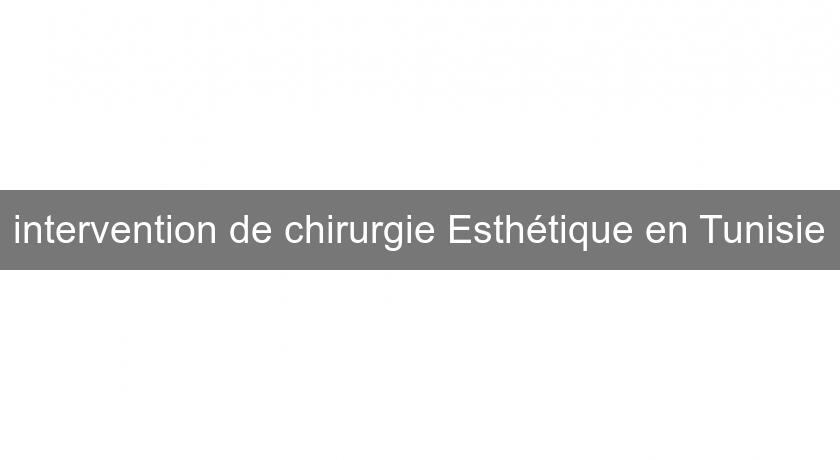 intervention de chirurgie Esthétique en Tunisie