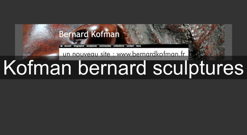 Kofman bernard sculptures