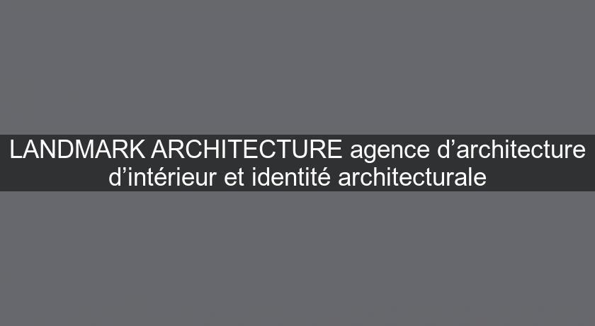 landmark architecture agence d architecture d int rieur et identit architecturale architecte. Black Bedroom Furniture Sets. Home Design Ideas