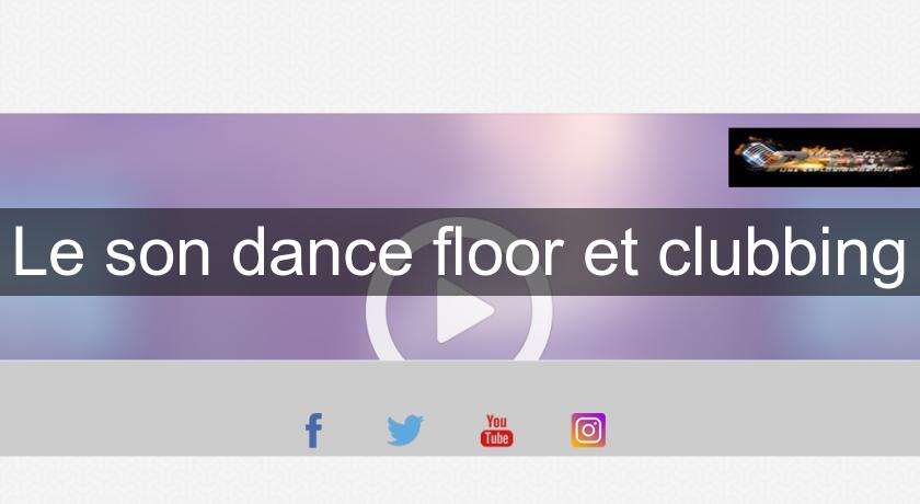 Le son dance floor et clubbing