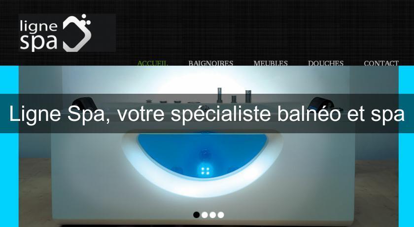 Ligne Spa Votre Specialiste Balneo Et Spa Balneo Et Hydro